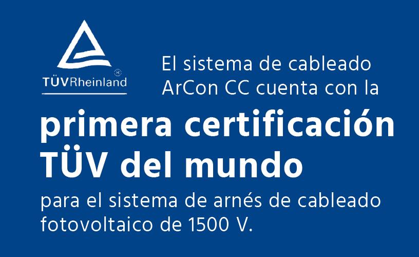 El sistema de cableado ArCon CC cuenta con la primera certificación TÜV del mundo para el sistema de arnés de cableado fotovoltaico de 1500 V.